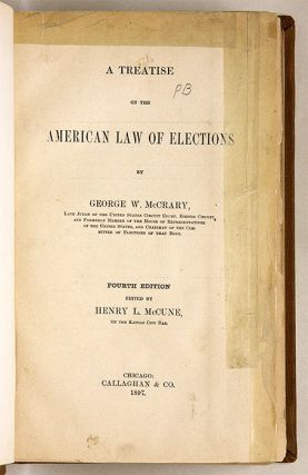 A Treatise on the American Law of Elections, Fourth Edition...