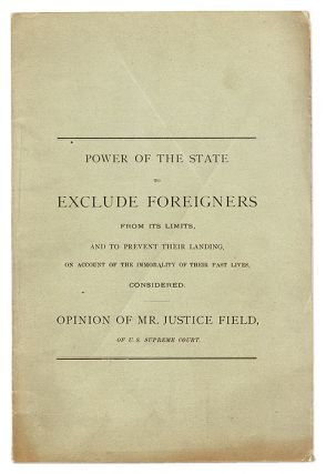 Power of the State to Exclude Foreigners from its Limits, and to. Stephen J. Field