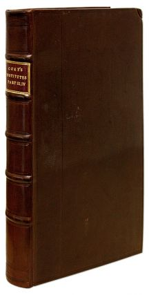 The Third Part of the Institutes [Bound with] The Fourth Part of the. Sir Edward Coke