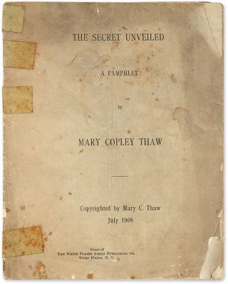 The Secret Unvieled, A Pamphlet, White Plains, NY, 1909. Mary Copley Thaw, Harry K. Thaw,...