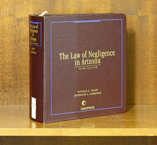 The Law of Negligence in Arizona, 3rd ed. 1 Volume. Rel. 15/Sept 2018. Douglas A. Blaze,...