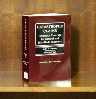 Catastrophe Claims Insurance Coverage for Natural & Man-Made Disasters. John K. DiMungo, Steven...