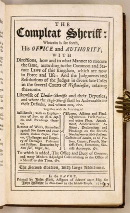 The Compleat Sheriff: Wherein is Set Forth, His Office and Authority.