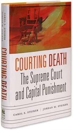 Courting Death, The Supreme Court and Capital Punishment. Carol S. Steiker, Jordan M. Steiker