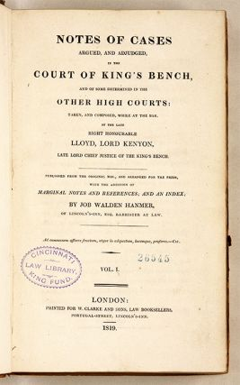 Notes of Cases Argued, And Adjudged, In the Court of King's Bench. Lloyd Kenyon Kenyon, Baron,...