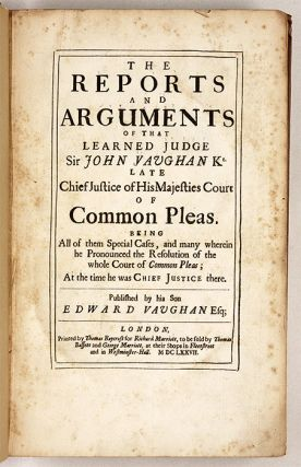 Reports and Arguments of that Learned Judge Sir John Vaughan...