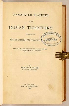 Annotated Statutes of the Indian Territory, Embracing all Laws of a ..