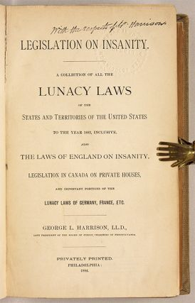 Legislation on Insanity, A Collection of all the Lunacy Laws of the...