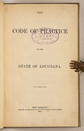 The Code of Practice of the State of Louisiana, New Orleans, 1870.