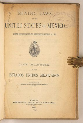 Mining Laws of the United States of Mexico, Fourth Edition Revised...