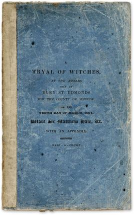 A Tryal of Witches, at the Assizes held at Bury St. Edmonds for. Trial, Sir Matthew Hale, Rose...