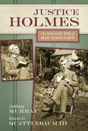 Justice Holmes: The Measure of His Thought. Anthony Murray, Edwin G. Quattlebaum