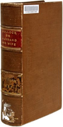 A Treatise on the Law of Husband and Wife in the State of New York. William E. Bullock