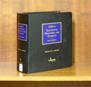 Arkfeld on Electronic Discovery and Evidence, 4th Ed. 1 Vol Sept 2018. Michael R. Arkfeld