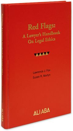 Red Flags, A Lawyer's Handbook on Legal Ethics. 1st edition. 2005. Lawrence J. Fox, Susan R. Martyn