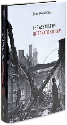 The Assault on International Law. First edition. Hardcover. Jens David Ohlin