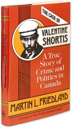 The Case of Valentine Shortis; A True Story of Crime and Politics. Martin L. Friedland