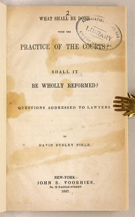 What Shall be Done with the Practice of the Courts? Shall it be. David Dudley Field
