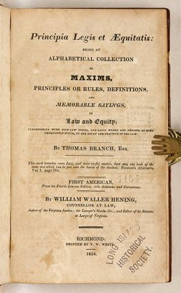 Principia Legis et Aequitatis, Being an Alphabetical Collection. Thomas Branch, William Waller...
