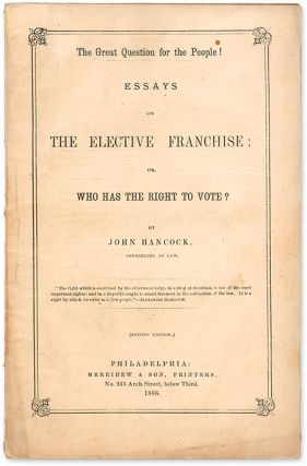 The Great Question for the People! Essays on the Elective Franchise. John Hancock