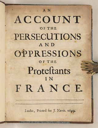 An Account of the Persecutions and Oppressions of the Protestants...