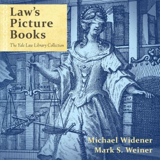 Law's Picture Books: The Yale Law Library Collection. Michael Widener, Mark S. Weiner
