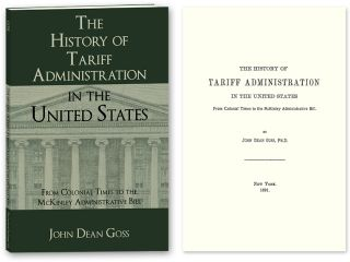 The History of Tariff Administration in the United States: From. John Dean Goss