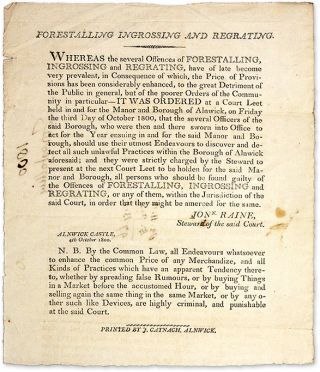 Forestalling Ingrossing and Regrating. Alnwick, 1800. 27 x 23 cm. Broadside, John Raine