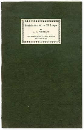 Reminiscences of an Old Lawyer, Boston, 1897. Alexander Story Wheeler