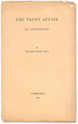 The Trent Affair: An Aftermath, Cambridge, 1912. Richard Henry Dana