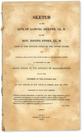 Sketch of the Life of Samuel Dexter, LLD, Boston, 1816. Joseph Story