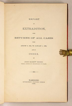 Report of Extradition, With Returns of All Cases from August 9, 1842..