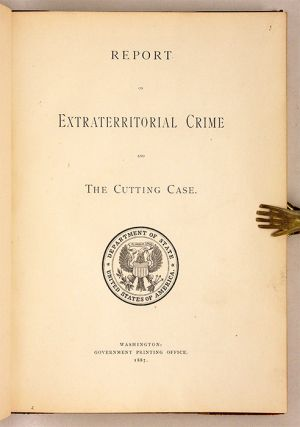Report on Extraterritorial Crime and the Cutting Case, 1887.