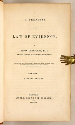 A Treatise on the Law of Evidence, Boston 1853-1854, 3 vols. Simon Greenleaf