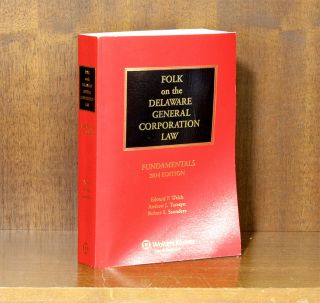 Folk on the Delaware General Corporation Law: Fundamentals, 2014 ed. Edward P. Welch, Andrew J....