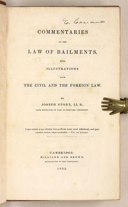 Commentaries on the Law of Bailments... First Edition, Boston, 1832.