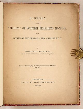 """History of the """"Maiden"""" or Scottish Beheading Machine, With Notices..."""