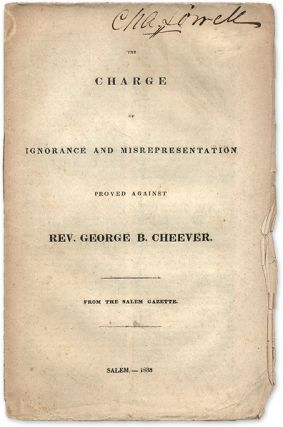 The Charge of Ignorance Misrepresentation Proved Against Rev. Cheever. Charles W. Upham, Rev....