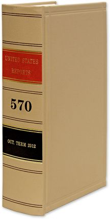 United States Reports. Vol. 570 (Oct. Term 2012). Washington, 2018. United States Government...