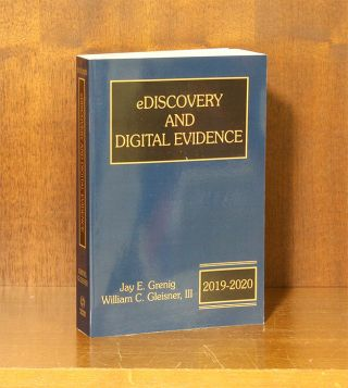 eDiscovery & Digital Evidence, 2019-2020 ed. 1 Volume. Softbound. Grenig, Jay E., William C....