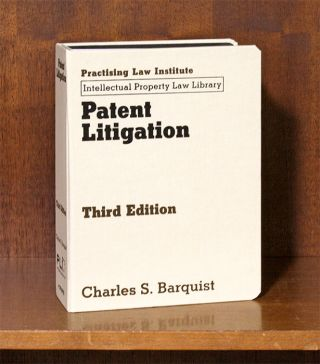 Patent Litigation (Third Edition). 1 Vol. release 7/April 2019. Charles S. Barquist