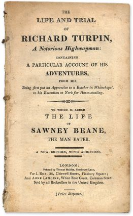 "The Life and Trial of Richard Turpin, A Notorious Highwayman. Richard Turpin, Alexander ""Sawney""..."