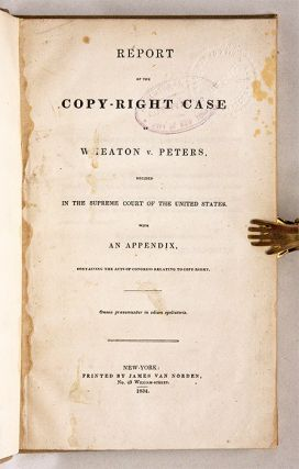 Report of the Copy-Right Case of Wheaton v. Peters, Decided in the...