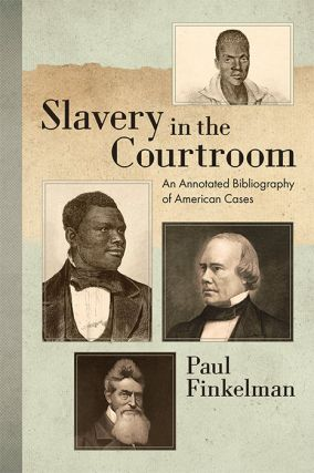 Slavery in the Courtroom: An Annotated Bibliography of American Cases. Paul Finkelman