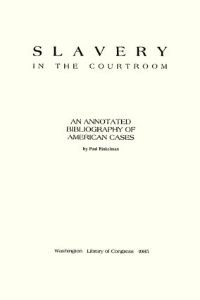 Slavery in the Courtroom: An Annotated Bibliography of American Cases