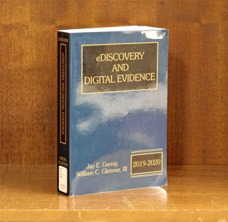 eDiscovery & Digital Evidence, 2019-2020 ed. 1 Volume. Nov. 2019. Grenig, Jay E., William C....