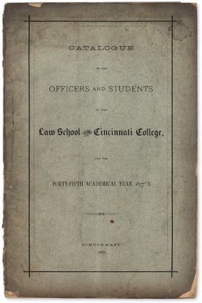 Catalogue of the Officers Students of Law School of Cincinnati College. University of Cincinnati...