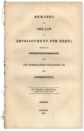 Remarks on the Law of Imprisonment for Debt; Showing Its. Thomas Herttell