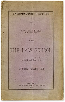 Introductory Lecture Before the Law School, Greensboro, NC, 1880. Robert Paine Dick