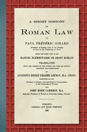 A Short History of Roman Law. Being the First Part of his Manuel. Paul F. Girard